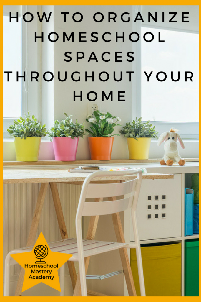 How to Organize Homeschool Spaces throughout Your Home