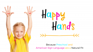 Happy Hands American Sign Language + Preschool Blended Learning